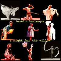 Benefit Burlesque & Variety Presents: A Night for The Willow